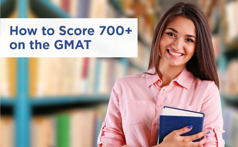 How to Score 700+ on the GMAT
