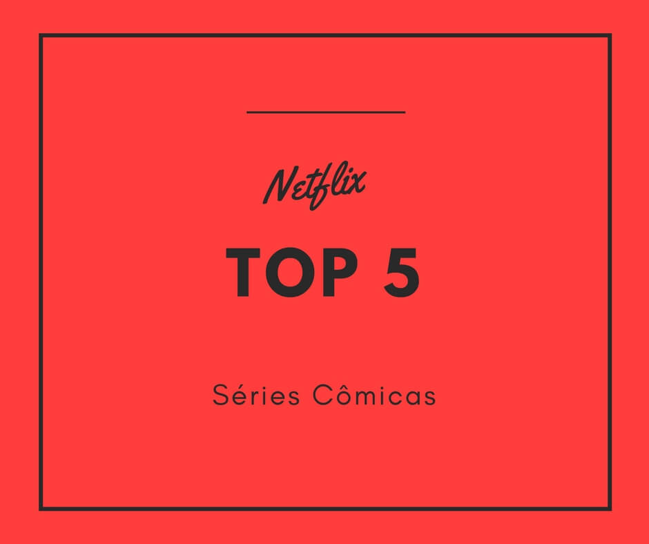 Netflix top 5 séries cômicas