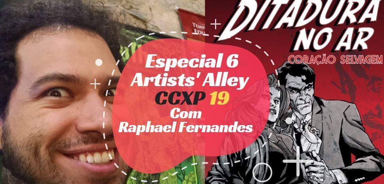 Especial 6 – Artists' Alley CCXP19 com Raphael Fernandes