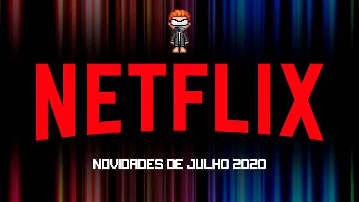 Confira as novidades de Julho na Netflix