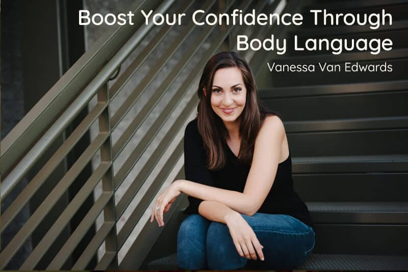 Boost Your Confidence Through Body Language - Vanessa Van Edwards