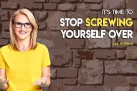 Stop Screwing Yourself Over by Mel Robbins