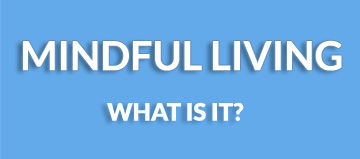 Go to 'What is Mindful Living'?