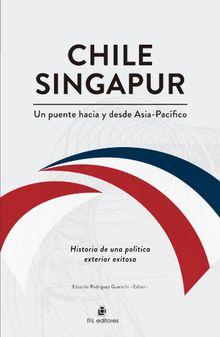 Chile-Singapur, un puente hacia y desde el Asia-Pacífico. Historia de una política exterior exitosa