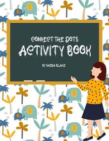 Connect the Dots with Animals Activity Book for Kids Ages 6+ (Printable Version)
