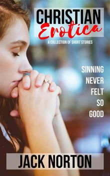 Christian Erotica: A Collection of Short Stories
