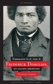 Narración de la vida de Frederick Douglass, un esclavo americano (Escrita por él mismo)