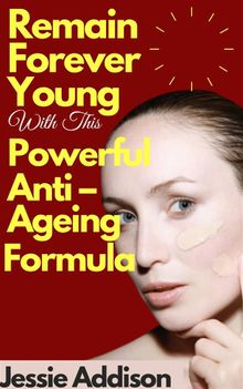 Remain Forever Young with This Powerful Anti – Ageing Formula
