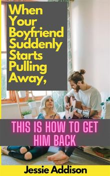 When Your Boyfriend Suddenly Starts Pulling Away, This is How to Get Him Back