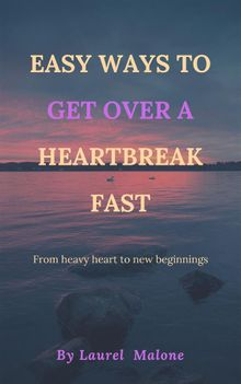 Easy Ways to Get Over a Heartbreak Fast