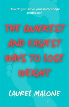 The Quickest and Easiest Ways to Lose Weight
