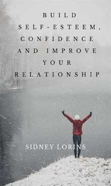 Build Self –Esteem, Confidence and Improve Your Relationship