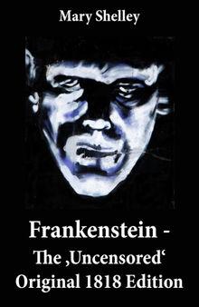 Frankenstein - The 'Uncensored' Original 1818 Edition