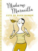 MADAME MARAVILLA ESTÁDE BUEN HUMOR