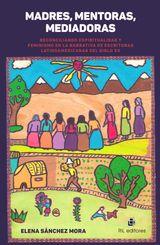 MADRES, MENTORAS, MEDIADORAS. RECONCILIANDO ESPIRITUALIDAD Y FEMINISMO EN LA NARRATIVA DE ESCRITORAS LATINOAMERICANAS DEL SIGLO XX