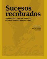 SUCESOS RECOBRADOS. FILMOGRAFÍA DEL DOCUMENTAL CHILENO TEMPRANO (1897–1932)