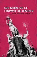 LOS MITOS DE LA HISTORIA DE TEMUCO. DE LA FUNDACIÓN AL GRAN INCENDIO