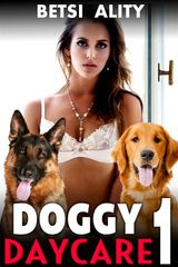 DOGGY DAYCARE VOL. 1 (BESTIALITY ZOOPHILIA KNOTTING DOG SEX VIRGIN CREAMPIE TABOO ANIMAL SEX EROTICA XXX)