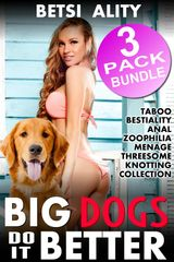 BIG DOGS DO IT BETTER - 3 PACK BUNDLE (TABOO BESTIALITY ANAL ZOOPHILIA MENAGE THREESOME KNOTTING COLLECTION)