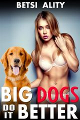 BIG DOGS DO IT BETTER (BESTIALITY ZOOPHILIA KNOTTING EROTICA)