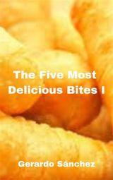 THE FIVE MOST  DELICIOUS BITES I