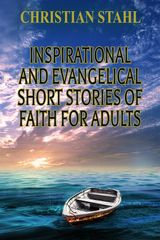 INSPIRATIONAL AND EVANGELICAL SHORT STORIES OF FAITH FOR ADULTS