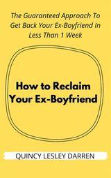 HOW TO RECLAIM YOUR EX-BOYFRIEND