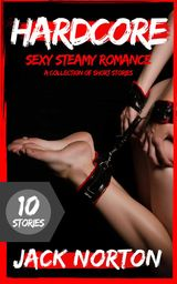 HARDCORE: SEXY STEAMY ROMANCE - A COLLECTION OF SHORT STORIES