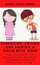 PARENTING, LOVING AND RAISING A CHILD WITH ADHD