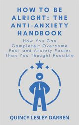 HOW TO BE ALRIGHT: THE ANTI-ANXIETY HANDBOOK