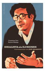 IDEALISTA SIN ILUSIONES: CONVERSACIONES CON JOSÉ ZALAQUETT