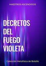 DECRETOS DEL FUEGO VIOLETA COLECCIÓN METAFÍSICA DE BOLSILLO
