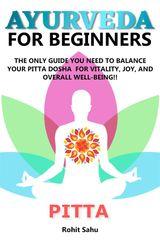AYURVEDA FOR BEGINNERS: PITTA