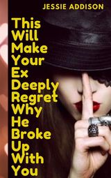 THIS WILL MAKE YOUR EX DEEPLY REGRET WHY HE BROKE UP WITH YOU