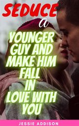 SEDUCE A YOUNGER GUY AND MAKE HIM FALL IN LOVE WITH YOU