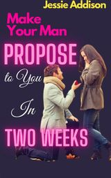 MAKE YOUR MAN PROPOSE TO YOU IN TWO WEEKS