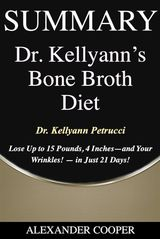 SUMMARY OF DR. KELLYANNS BONE BROTH DIET SELF-DEVELOPMENT SUMMARIES