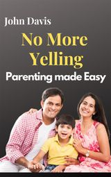 NO MORE YELLING: PARENTING MADE EASY