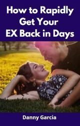 HOW TO RAPIDLY GET YOUR EX BACK IN DAYS