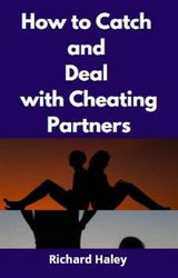 HOW TO CATCH AND DEAL WITH CHEATING PARTNERS