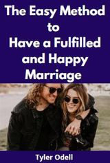 THE EASY METHOD TO HAVE A FULFILLED AND HAPPY MARRIAGE