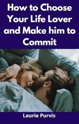 HOW TO CHOOSE YOUR LIFE LOVER AND MAKE HIM TO COMMIT