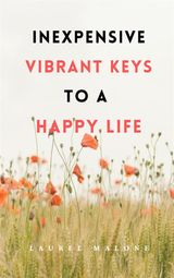 INEXPENSIVE VIBRANT KEYS TO A HAPPY LIFE