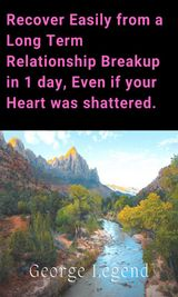 RECOVER EASILY FROM A LONG TERM RELATIONSHIP BREAKUP IN 1 DAY, EVEN IF YOUR HEART WAS SHATTERED.