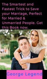 THE SMARTEST AND FASTEST TRICK TO SAVE YOUR MARRIAGE, PERFECT FOR MARRIED & UNMARRIED PEOPLE. GET THIS BOOK NOW.