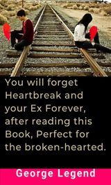 YOU WILL FORGET HEARTBREAK AND YOUR EX FOREVER, AFTER READING THIS BOOK, PERFECT FOR THE BROKEN-HEARTED.