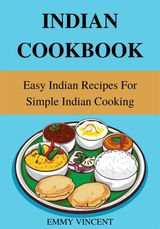 INDIAN COOKBOOK: EASY INDIAN RECIPES FOR SIMPLE INDIAN COOKING