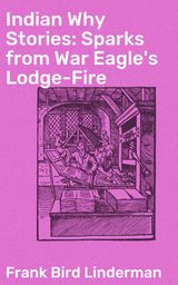 INDIAN WHY STORIES: SPARKS FROM WAR EAGLE'S LODGE-FIRE