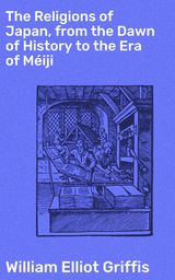 THE RELIGIONS OF JAPAN, FROM THE DAWN OF HISTORY TO THE ERA OF MÉIJI