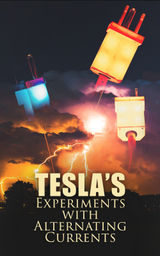 TESLA'S EXPERIMENTS WITH ALTERNATING CURRENTS
